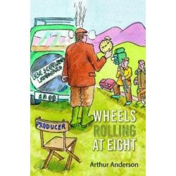 Wheels Rolling at Eight by Arthur Anderson | 9781786233042 | Booktopia Książki i Komiksy