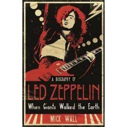When Giants Walked the Earth, A Biography of Led Zeppelin by Mick Wall | 9781409103196 | Booktopia Książki i Komiksy