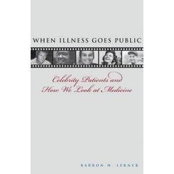 When Illness Goes Public, Celebrity Patients and How We Look at Medicine by Barron H. Lerner | 9780801892271 | Booktopia Książki i Komiksy