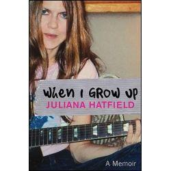 When I Grow Up, A Memoir by Juliana Hatfield | 9780470189597 | Booktopia Książki i Komiksy
