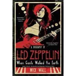 When Giants Walked the Earth, A Biography of Led Zeppelin by Mick Wall | 9780312590390 | Booktopia Książki i Komiksy