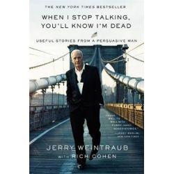 When I Stop Talking, You'll Know I'm Dead, Useful Stories from a Persuasive Man by Jerry Weintraub | 9780446548168 | Booktopia Książki i Komiksy