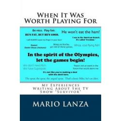 When It Was Worth Playing for, My Experiences Writing about the TV Show Survivor by Mario J Lanza | 9781512069884 | Booktopia Książki i Komiksy