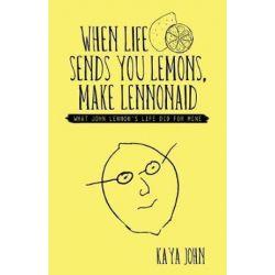 When Life Sends You Lemons, Make Lennonaid, What John Lennon's Life Did for Mine by Kaya John | 9781504389426 | Booktopia Książki i Komiksy