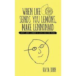 When Life Sends You Lemons, Make Lennonaid, What John Lennon's Life Did for Mine by Kaya John | 9781504389440 | Booktopia Książki i Komiksy
