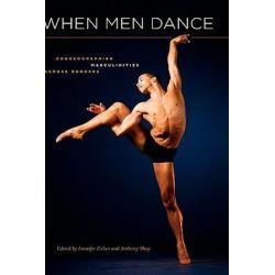 When Men Dance, Choreographing Masculinities Across Borders by Jennifer Fisher | 9780195386691 | Booktopia Książki i Komiksy