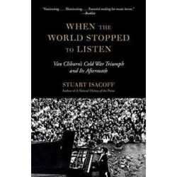 When The World Stopped To Listen, Van Cliburn's Cold War Triumph, and Its Aftermath by Stuart Isacoff | 9780804170239 | Booktopia Książki i Komiksy