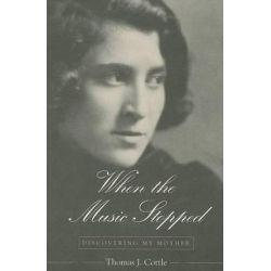 When the Music Stopped, Discovering My Mother by Thomas J. Cottle | 9780791459980 | Booktopia Książki i Komiksy