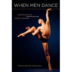 When Men Dance, Choreographing Masculinities Across Borders by Jennifer Fisher | 9780195386707 | Booktopia Książki i Komiksy