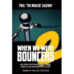 When We Were Bouncers 2, More Actors, Athletes and Others Tell Insane Stories of Their Days Behind the Velvet Rope by Paul Lazenby | 9780993821820 | Booktopia Książki i Komiksy
