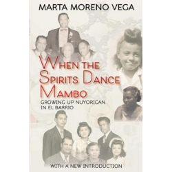 When the Spirits Dance Mambo, Growing Up Nuyorican in El Barrio by Dr Marta Morena Vega | 9781574781564 | Booktopia Książki i Komiksy