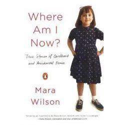 Where Am I Now?, True Stories of Girlhood and Accidental Fame by Mara Wilson | 9780606394512 | Booktopia Książki i Komiksy