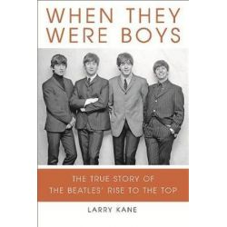 When They Were Boys, The True Story of the Beatles' Rise to the Top by Larry Kane | 9780762450596 | Booktopia Książki i Komiksy
