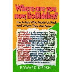 Where Are You Now, Bo Diddley?, The Stars Who Made Us Rock and Where They Are Now by Edward Kiersh | 9780385194488 | Booktopia