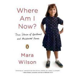 Where Am I Now?, True Stories of Girlhood and Accidental Fame by Mara Wilson | 9780143128229 | Booktopia Książki i Komiksy