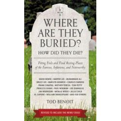 Where Are They Buried? (Revised & Updated for 2019), How Did They Die? Fitting Ends and Final Resting Places of the Famous, Infamous, and Noteworthy by Tod Benoit | 9780762466818 | Booktop Książki i Komiksy