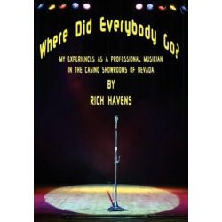 Where Did Everybody Go?, My Experiences as a Professional Musician in the Casino Showrooms of Nevada by Rich Havens | 9781432793111 | Booktopia Książki i Komiksy