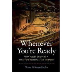 Whenever You're Ready, Nora Polley on Life as a Stratford Festival Stage Manager by Shawn DeSouza-Coelho | 9781770414020 | Booktopia Książki i Komiksy