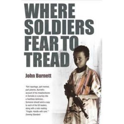 Where Soldiers Fear to Tread, At Work in the Fields of Anarchy by Burnett, John | 9780099464990 | Booktopia Książki i Komiksy