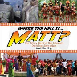 Where the Hell Is Matt?, Dancing Badly Around the World by Matt Harding | 9781602396524 | Booktopia Książki i Komiksy