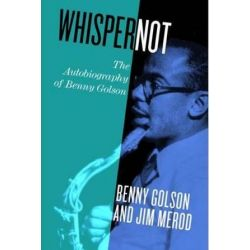 Whisper Not, The Autobiography of Benny Golson by Benny Golson | 9781439913338 | Booktopia Książki i Komiksy