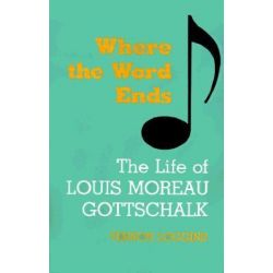 Where the Word Ends, Life of Louis Moreau Gottschalk by Vernon Loggins | 9780807103739 | Booktopia Książki i Komiksy