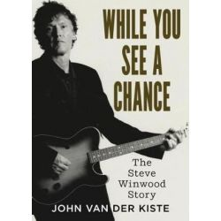 While You See A Chance, The Steve Winwood Story by John Van der Kiste | 9781781556733 | Booktopia Książki i Komiksy