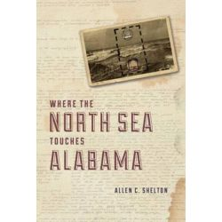 Where the North Sea Touches Alabama by Allen Shelton | 9780226073224 | Booktopia Książki i Komiksy