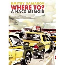Where To?, A Hack Memoir by Dmitry Samarov | 9781940430225 | Booktopia Książki i Komiksy