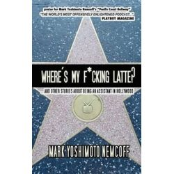 Where's My F*cking Latte?, (And Other Stories about Being an Assistant in Hollywood) by Mark Yoshimoto Nemcoff | 9781477520840 | Booktopia Książki i Komiksy