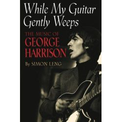 While My Guitar Gently Weeps, The Music of George Harrison by Simon Leng | 9781423406099 | Booktopia Książki i Komiksy
