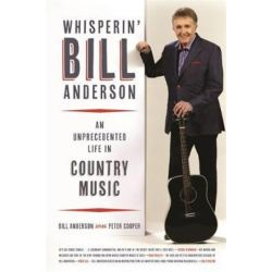 Whisperin' Bill Anderson, An Unprecedented Life in Country Music by Bill Anderson | 9780820349664 | Booktopia Książki i Komiksy