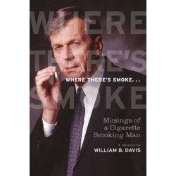 Where There's Smoke..., Musings of a Cigarette Smoking Man by William B. Davis | 9781770410527 | Booktopia Książki i Komiksy