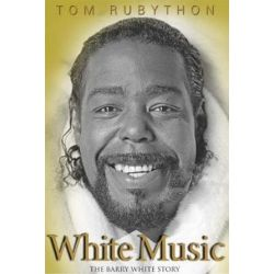 White Music, The Story of Barry White by Tom Rubython | 9780993473173 | Booktopia Książki i Komiksy