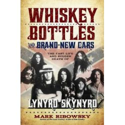 Whiskey Bottles and Brand-New Cars, The Fast Life and Sudden Death of Lynyrd Skynyrd by Mark Ribowsky | 9781613738771 | Booktopia Książki i Komiksy