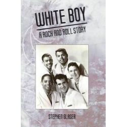 White Boy a Rock and Roll Story by Glaser Stephen | 9780998286709 | Booktopia Książki i Komiksy
