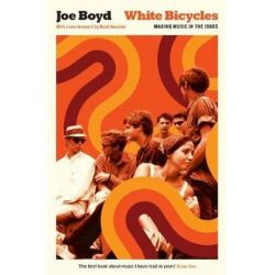 White Bicycles, Making Music in the 1960s by Joe Boyd | 9781781257944 | Booktopia Książki i Komiksy