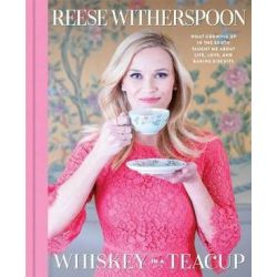 Whiskey in a Teacup, What Growing Up in the South Taught Me About Life, Love, and Baking Biscuits by Reese Witherspoon | 9781501166273 | Booktopia Książki i Komiksy