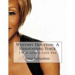 Whitney Houston, A Resounding Voice: I Will Always Love You by Jenna J Richardson | 9781492945260 | Booktopia Książki obcojęzyczne