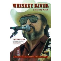 Whiskey River (Take My Mind), The True Story of Texas Honky-Tonk by Johnny Bush | 9781477314425 | Booktopia Po angielsku