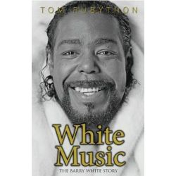 White Music, The Barry White Story by Tom Rubython | 9780990619925 | Booktopia Książki i Komiksy