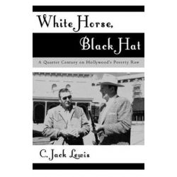 White Horse, Black Hat, A Quarter Century on Hollywood's Poverty Row by Jack C. Lewis | 9780810843585 | Booktopia Po angielsku