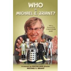 Who Is Michael E. Briant?, A Memoir by the Doctor Who Director by Michael E Briant | 9781475198775 | Booktopia Biografie, wspomnienia