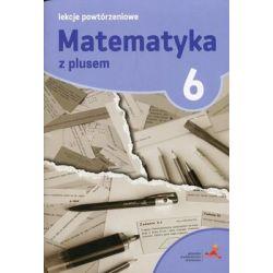 Matematyka z plusem 6. Lekcje powtórzeniowe. GWO
