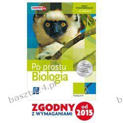 Biologia. Po prostu. liceum. podręcznik. zakr. podst. Spalik. WSiP