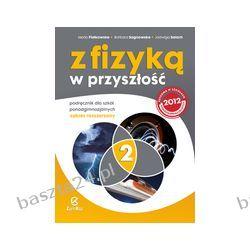 Z fizyką w przyszłość cz. 2. liceum. podręcznik. zakr. rozsz. Fiałkowska. WSiP