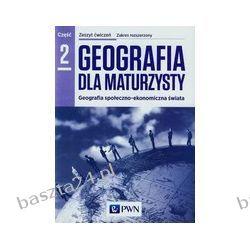 Geografia dla maturzysty 2. ćwiczenia. zakr. rozsz. pr. zbiorowa. PWN