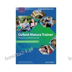Oxford Matura Trainer. repetytorium z jęz. ang. poziom podst. Oxford