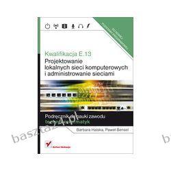 Projektowanie lokalnych sieci komputerowych i administrowanie sieciami. podręcznik. Helion