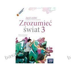 Język polski 3. zsz. Zrozumieć świat. podręcznik. Nowosielska. Nowa Era